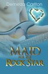 Maid for the Rock Star by Demelza Carlton