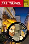 Art + Travel Europe: Step into the Lives of Five Famous Painters (Art+)