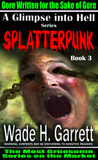 Splatterpunk - Gore Written for the Sake of Gore by Wade H. Garrett