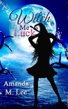 Witch Me Luck (Wicked Witches of the Midwest #6)