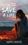 How To Save A Life by Lauren K. McKellar