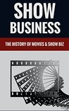 Show Business - The History Of Movies & Show Business