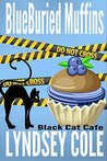 Blueburied Muffins (Black Cat Cafe Cozy Mystery #1)