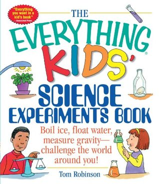 The Everything Kids' Science Experiments Book by Tom Robinson