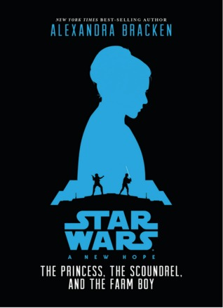 A New Hope: The Princess, the Scoundrel, and the Farm Boy (Star Wars: Episode IV)
