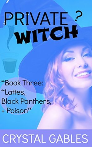 Private Witch Book Three: Lattes, Black Panthers, + Poison. (Pearl Styles: Private Witch 3) Crystal Gables