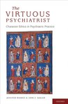 The Virtuous Psychiatrist: Character Ethics in Psychiatric Practice (International Perspectives in Philosophy and Psychiatry)
