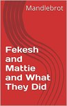 Fekesh and Mattie and What They Did