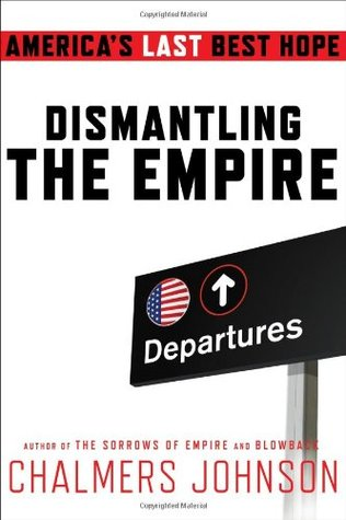 Dismantling the Empire by Chalmers Johnson