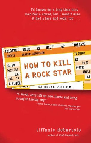 How to Kill a Rock Star by Tiffanie DeBartolo