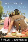 Wanderlust Wining Pacific Northwest: The Outdoorsy Oenophile's Wine Country Companion