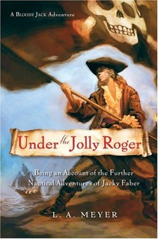 Under the Jolly Roger: Being an Account of the Further Nautical Adventures of Jacky Faber (Bloody Jack, #3)