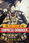 The True Story of the Empress Dowager: An Insider's Account