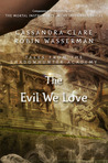 The Evil We Love (Tales from the Shadowhunter Academy, #5)