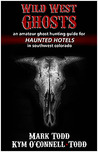 Wild West Ghosts: An Amateur Ghost Hunting Guide for Haunted Hotels in Southwest Colorado