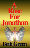 A Rose For Jonathan by Beth  Green