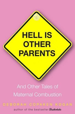 Hell Is Other Parents by Deborah Copaken Kogan
