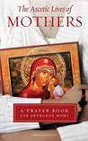 The Ascetic Lives of Mothers, a Prayer Book for Orthodox Moms