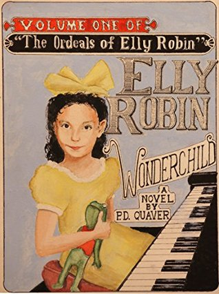 Elly Robin, Wonderchild (The Ordeals of Elly Robin Book 1)  by  P.D. Quaver