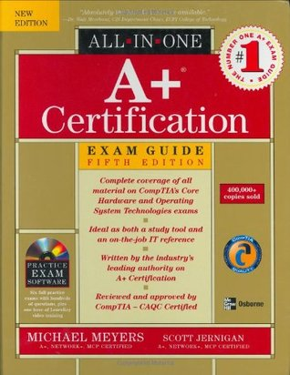 A+ Certification All-In-One Exam Guide by Michael Meyers