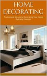 Home Decorating: Professional Secrets to Decorating Your Home