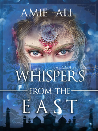 Whispers from the East by Amie Ali