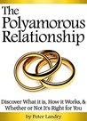 The Polyamorous Relationship: Discover What it is, How it Works, and Whether or Not It's Right for You - ( Poly Relationship, Polyamour, Polyamory Dating, Polyamorous Dating )