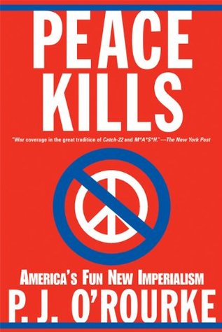 Peace Kills by P.J. O'Rourke
