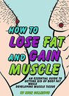 How to Lose Fat and Gain Muscle: An Essential Guide to Getting Rid of Body Fat While Developing Muscle Tissue