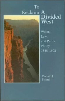 To Reclaim a Divided West: Water Law and Public Policy 1848-1902