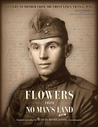 Flowers from No Man's Land: Letters to Mother from the Front Lines, World War I, France