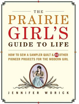 The Prairie Girl's Guide to Life by Jennifer Worick