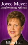 Joyce Meyer: Joyce Meyer, Lessons Of Leadership And Success