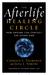 The Afterlife Healing Circle--How Anyone Can Contact the Other Side