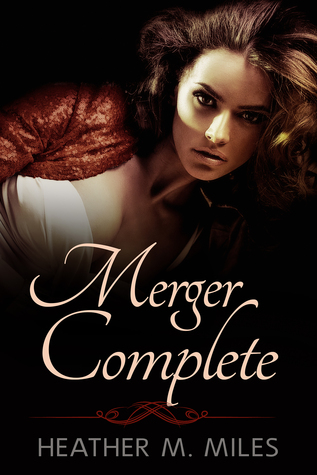 Merger Complete by Heather M. Miles