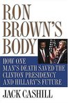 Ron Brown's Body: How One Man's Death Saved the Clinton Presidency and Hillary's Future
