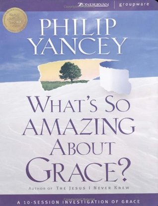 What's So Amazing about Grace? Curriculum by Philip Yancey