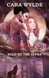 Trapped in a Gilded Cage (Sold to the Alpha #1)