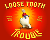 Loose Tooth Trouble by Melissa Bixby
