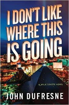 I Don't Like Where This Is Going: A Wylie Coyote Novel (Wylie Coyote, #2)