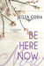 Be Here Now by Julia Goda