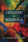 Chained to Mineola by A. Louise Robertson