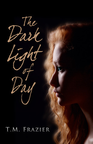 The dark light of day book 1 - T.M. Frazier