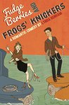 Fudge Berries and Frogs' Knickers (A Romantic Comedy)