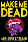 Make Me Dead: A Vampyres of Hollywood Mystery