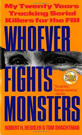 Whoever Fights Monsters by Robert K. Ressler