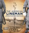 The American Lineman: Honoring the Evolution and Importance of One of the Nation's Toughest, Most Admired Professions