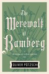 The Werewolf of Bamberg (The Hangman's Daughter, # 5)