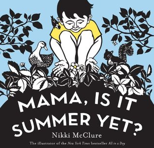 Mama, Is It Summer Yet? by Nikki McClure