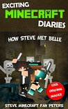 Minecraft Diary: How Steve Met Belle (An Unofficial Minecraft Book) (Minecraft Books, Minecraft Diary, Creeper, Minecraft Books for Kids and Teens, Zombie, ... Book 1) (Exciting Minecraft Diaries)